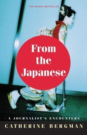 From the Japanese: A Journalist in the Empire of the Resigned  by  Catherine Bergman
