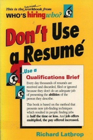 Dont Use a Resume  by  Richard Lathrop