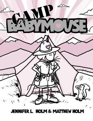Babymouse #6: Camp Babymouse Jennifer L. Holm