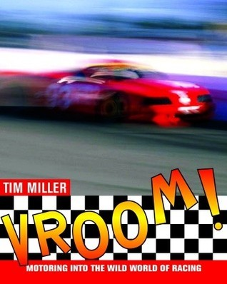 Vroom!: Motoring into the Wild World of Racing  by  Tim Miller