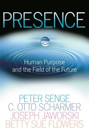 Presence: Human Purpose and the Field of the Future  by  Peter M. Senge