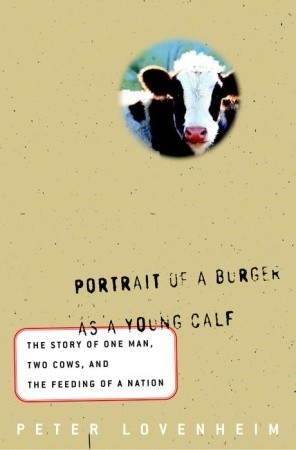 Portrait of A Burger: The True Story of One Man, Two Cows, and the Feeding of a Nation / Peter Lovenheim. Peter Lovenheim
