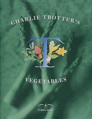 Charlie Trotters Vegetables  by  Charlie Trotter