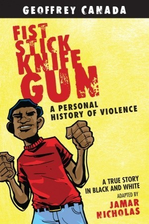 Fist Stick Knife Gun: A Personal History of Violence, A True Story in Black and White Geoffrey Canada