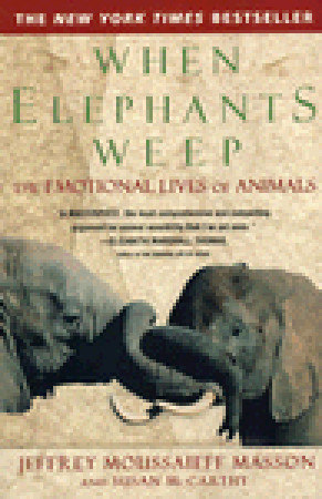 When Elephants Weep: The Emotional Lives of Animals Jeffrey Moussaieff Masson