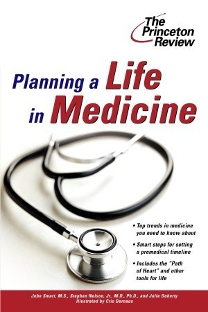 Planning a Life in Medicine: Discover If a Medical Career is Right for You and Learn How to Make It Happen  by  John  Smart