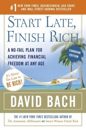 Start Late, Finish Rich (Canadian Edition): A No-Fail Plan for Achieving Financial Freedom At Any Age  by  David Bach