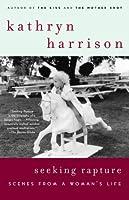 Seeking Rapture a memoir  by  Kathryn Harrison
