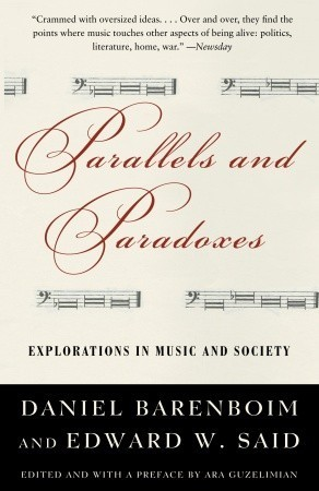 Parallels and Paradoxes: Explorations in Music and Society Daniel Barenboim