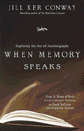 When Memory Speaks: Exploring the Art of Autobiography Jill Ker Conway