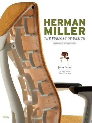Herman Miller: The Purpose of Design, Updated and Revised Edition John R. Berry