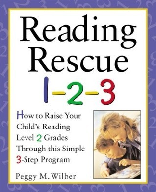 Reading Rescue 1-2-3: Raise Your Childs Reading Level 2 Grades with This Easy 3-Step Program  by  Peggy M. Wilber