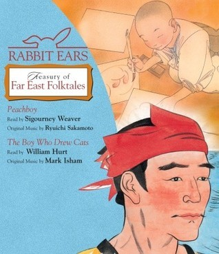 Rabbit Ears Treasury Far East Folktales: Peachboy, The Boy Who Drew Cats Rabbit Ears