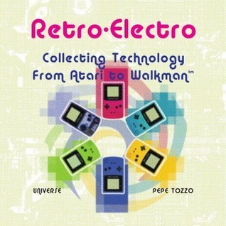 Retro-Electro: Collecting Technology from Atari to Walkman  by  Pepe Tozzo