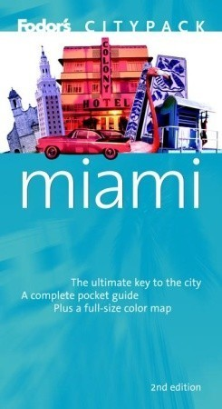 Fodors Citypack Miami, 2nd Edition Fodors Travel Publications Inc.