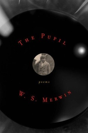 The Pupil W.S. Merwin