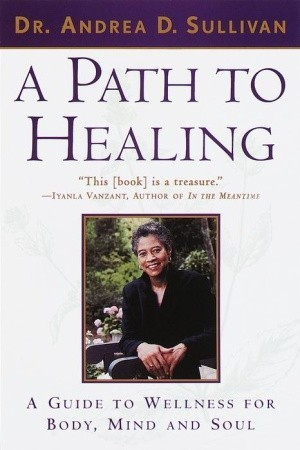 A Path to Healing: A Guide to Wellness for Body, Mind, and Soul  by  Andrea Sullivan