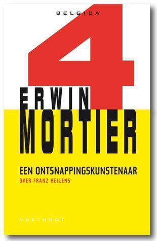 Een ontsnappingskunstenaar: Essay over Franz Hellens. (Belgica, #4)  by  Erwin Mortier
