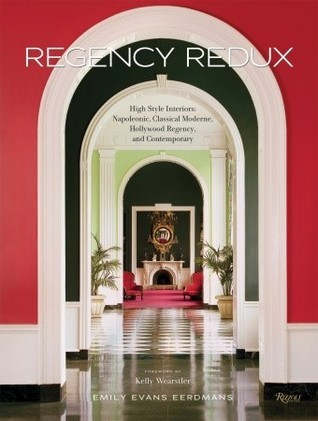 Regency Redux: High Style Interiors: Napoleonic, Classical Moderne, and Hollywood Regency  by  Emily Eerdmans