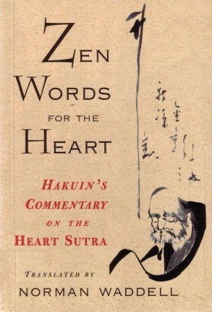 Zen Words for the Heart: Hakuins Commentary on the Heart Sutra  by  Norman Waddell