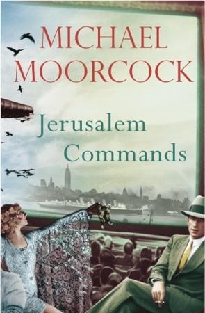 Jerusalem Commands: Between the Wars Vol. 3  by  Michael Moorcock