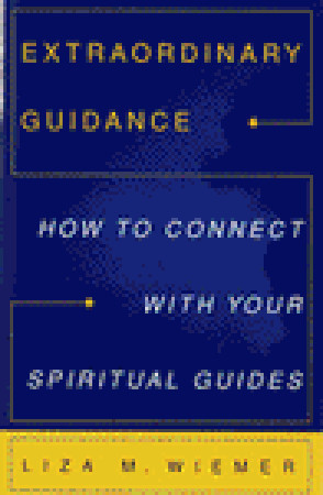 Extraordinary Guidance: How to Connect with Your Spiritual Guides  by  Liza M. Wiemer