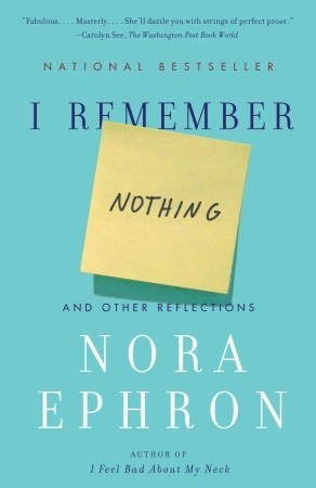 I Remember Nothing: And Other Reflections Nora Ephron