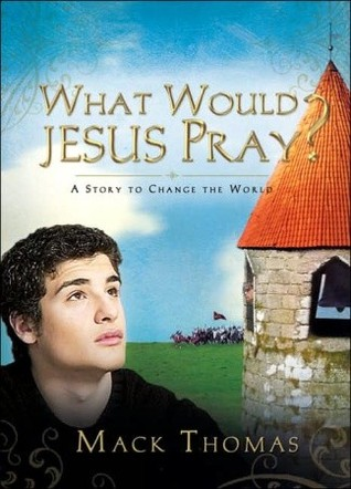What Would Jesus Pray?: A Story to Change the World Mack Thomas