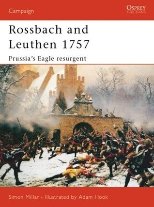Rossbach and Leuthen 1757: Prussias Eagle Resurgent  by  Simon Millar