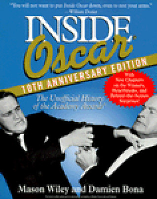 Inside Oscar : the unofficial history of the Academy Awards  by  Mason Wiley