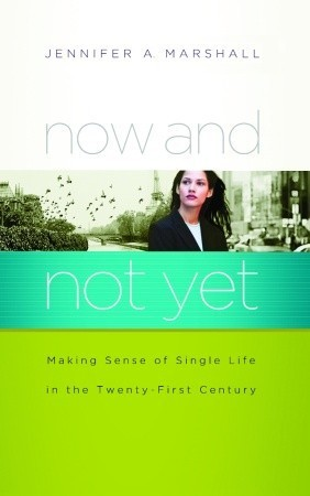 Now and Not Yet: Making Sense of Single Life in the Twenty-First Century  by  Jennifer A. Marshall