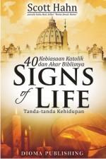 Signs of Life: 40 Kebiasaan Katolik dan Akar Biblisnya  by  Scott Hahn