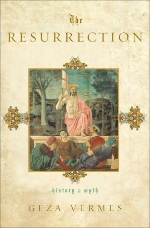 The Resurrection: History and Myth  by  Géza Vermès