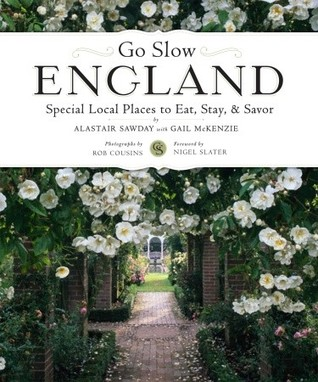Go Slow England: Special Local Places to Eat, Stay, & Savor Alastair Sawday