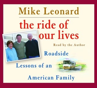 The Ride of Our Lives: Roadside Lessons of An American Family Mike Leonard