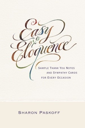 Easy Eloquence: Sample Thank You Notes and Sympathy Cards For Every Occasion  by  Sharon Paskoff