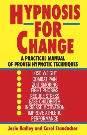 Hypnosis for Change: A Practical Manual of Proven Hypnotic Techniques  by  Josie Hadley