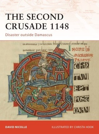 The Second Crusade 1148: Disaster outside Damascus  by  David Nicolle