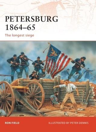 Petersburg 1864–65: The longest siege  by  Ron Field