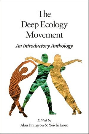 The Deep Ecology Movement: An Introductory Anthology  by  Alan Drengson