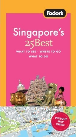 Fodors Singapores 25 Best, 3rd Edition (25 Best) Fodors Travel Publications Inc.