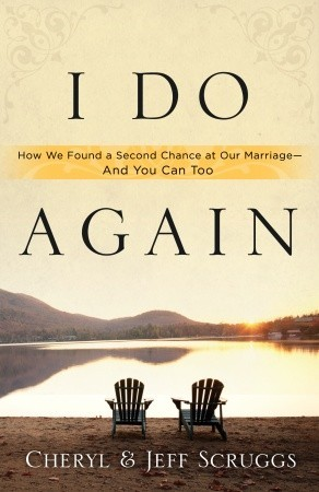 I Do Again: How We Found a Second Chance at Our Marriage--and You Can Too  by  Jeff Scruggs