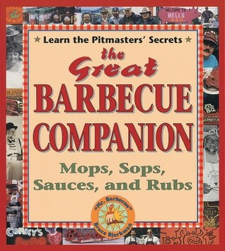 The Great Barbecue Companion: Mops, Sops, Sauces, and Rubs  by  Bruce Bjorkman