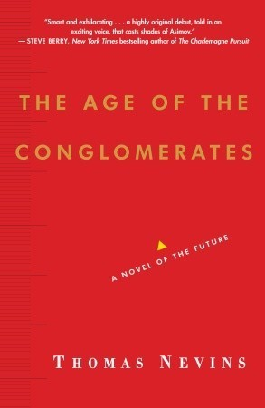 The Age of the Conglomerates: A Novel of the Future Thomas Nevins