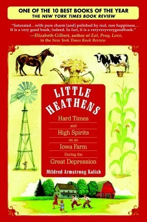 Little Heathens: Hard Times and High Spirits on an Iowa Farm During the Great Depression  by  Mildred Armstrong Kalish