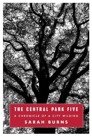 The Central Park Five: A Chronicle of a City Wilding  by  Sarah Burns