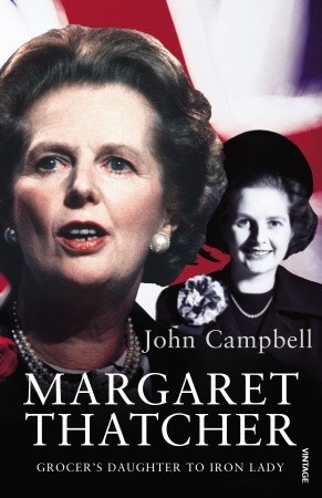 Margaret Thatcher: Grocers Daughter to Iron Lady  by  John Campbell