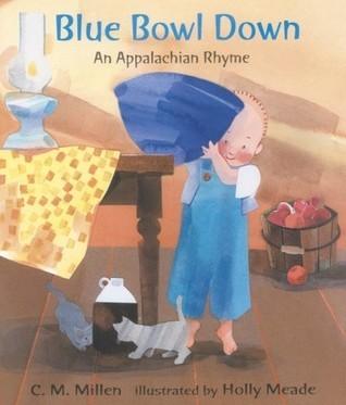 Blue Bowl Down: An Appalachian Rhyme C.M. Millen