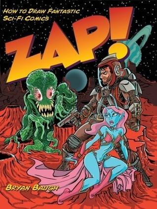 Zap!: How to Draw Fantastic Sci-Fi Comics  by  Bryan Baugh