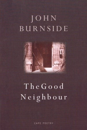 The Good Neighbour John Burnside